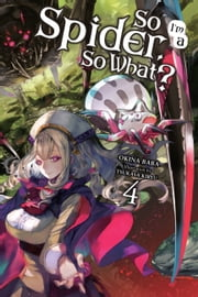 So I'm a Spider, So What?, Vol. 4 (light novel) ebook by Okina Baba, Tsukasa Kiryu