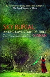Sky Burial - An Epic Love Story of Tibet ebook by Xinran