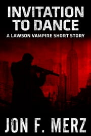 Invitation to Dance: A Lawson Vampire Short Story ebook by Jon F. Merz