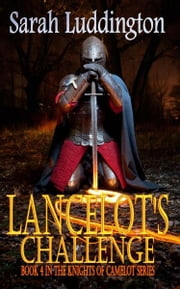 Lancelot's Challenge: Book 4 in The Knights Of Camelot Series ebook by Sarah Luddington