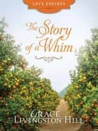 The Story of a Whim ebook by Grace Livingston Hill