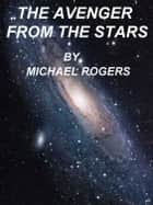 The Avenger From The Stars ebook by Michael P. Rogers