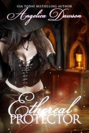 Ethereal Protector ebook by Angelica Dawson