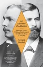 An Anatomy of Addiction ebook by Howard Markel