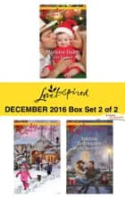 Harlequin Love Inspired December 2016 - Box Set 2 of 2 - An Anthology ebook by Deb Kastner, Roxanne Rustand, Jill Kemerer