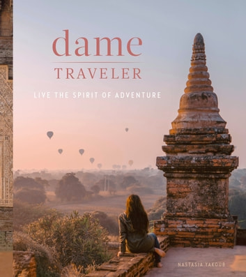 Dame Traveler - Live the Spirit of Adventure ebook by Nastasia Yakoub