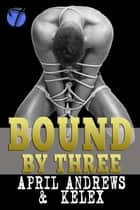 Bound by Three ebook by Kelex, April Andrews