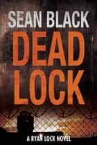 Deadlock – Ryan Lock #2 ebook by Sean Black