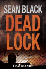 Deadlock: The Second Ryan Lock Novel ebook by Sean Black