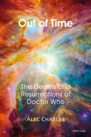 Out of Time - The Deaths and Resurrections of Doctor Who ebook by Alec Charles