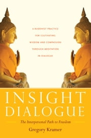 Insight Dialogue: The Interpersonal Path to Freedom ebook by Gregory Kramer