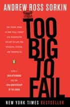 Too Big to Fail - The Inside Story of How Wall Street and Washington Fought to Save the Financial System--and Themselves ebook by Andrew Ross Sorkin