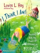 I Think I Am ebook by Louise Hay