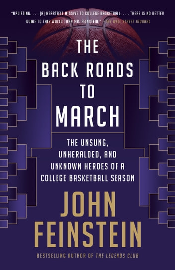 The Back Roads to March - The Unsung, Unheralded, and Unknown Heroes of a College Basketball Season ebook by John Feinstein