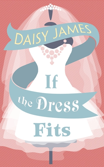 If The Dress Fits: a delightfully uplifting romantic comedy! ebook by Daisy James