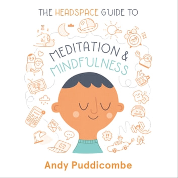 The Headspace Guide to... Mindfulness & Meditation - 10 minutes can make all the difference audiobook by Andy Puddicombe