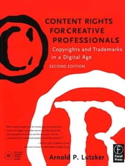 Content Rights for Creative Professionals - Copyrights & Trademarks in a Digital Age ebook by Arnold Lutzker