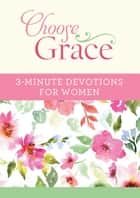 Choose Grace: 3-Minute Devotions for Women ebook by Joanna Bloss, Ellyn Sanna
