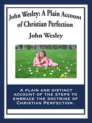 John Wesley: A Plain Account of Christian Perfection ebook by John Wesley