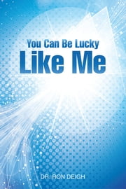 You Can Be Lucky Like Me ebook by Dr. Ron Deigh