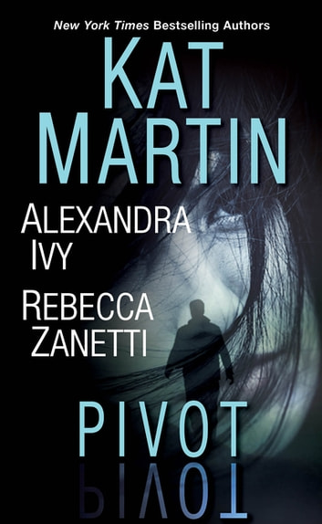 Pivot - Three Connected Stories of Romantic Suspense ebook by Kat Martin,Alexandra Ivy,Rebecca Zanetti