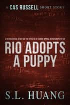 A Neurological Study on the Effects of Canine Appeal on Psychopathy, or, Rio Adopts a Puppy - Cas Russell Series ebook by SL Huang
