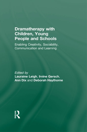 Dramatherapy with Children, Young People and Schools - Enabling Creativity, Sociability, Communication and Learning ebook by