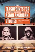 Flashpoints for Asian American Studies ekitaplar by Viet Thanh Nguyen, Cathy Schlund-Vials