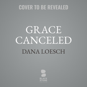 Grace Canceled - How Outrage Is Destroying Lives, Ending Debate, and Endangering Democracy audiobook by Dana Loesch
