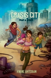 Crysis City Book 1 - Fear and Anger ebook by Kwame Antobam