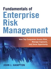 Fundamentals of Enterprise Risk Management - How Top Companies Assess Risk, Manage Exposure, and Seize Opportunity ebook by John J. HAMPTON