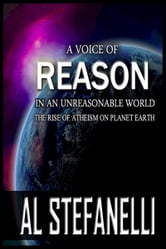 A Voice Of Reason In An Unreasonable World: The Rise Of Atheism On Planet Earth ebook by Al Stefanelli