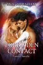 Forbidden Contact ebook by M.A. Abraham