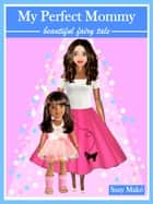 My Perfect Mommy - beautiful fairy tale ebook by Suzy Makó