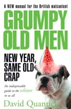 Grumpy Old Men: New Year, Same Old Crap ebook by David Quantick