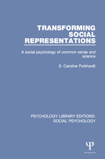 Transforming Social Representations - A social psychology of common sense and science ebook by S. Caroline Purkhardt