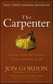 The Carpenter - A Story About the Greatest Success Strategies of All ebook by Jon Gordon,Ken Blanchard