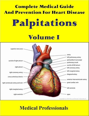 Complete Medical Guide and Prevention for Heart Disease Volume I; Palpitations eBook by Medical Professionals