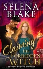 Claiming His Forbidden Witch - Paranormal Protectors: New Orleans, #1 ebook by Selena Blake