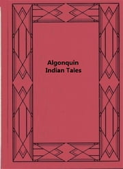 Algonquin Indian Tales ebook by Egerton Ryerson Young