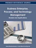 Business Enterprise, Process, and Technology Management ebook by Venky Shankararaman,J. Leon Zhao,Jae Kyu Lee