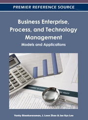 Business Enterprise, Process, and Technology Management - Models and Applications ebook by