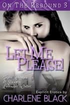 Let Me, Please! ebook by Charlene Black