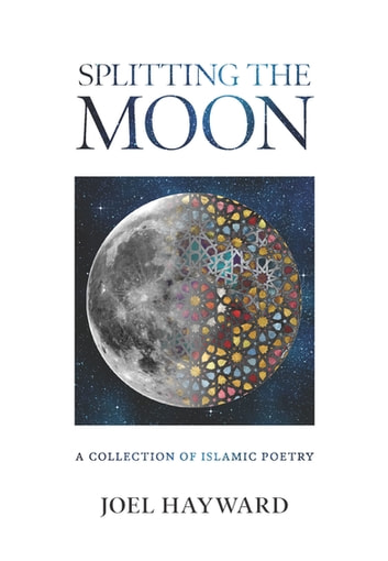 Splitting the Moon - A Collection of Islamic Poetry ebook by Joel Hayward