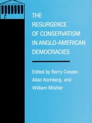 The Resurgence of Conservatism in Anglo-American Democracies ebook by Barry Cooper,Allan Kornberg,William Mishler
