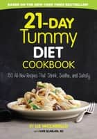 21-Day Tummy Diet Cookbook - 150 All-New Recipes that Shrink, Soothe and Satisfy ebook by Liz Vaccariello