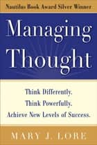 Managing Thought: Think Differently. Think Powerfully. Achieve New Levels of Success ebook by Mary Lore