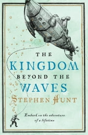 The Kingdom Beyond the Waves ebook by Stephen Hunt
