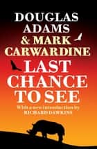 Last Chance To See ebook by Douglas Adams, Mark Carwardine