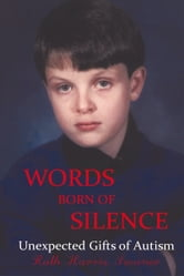 Words Born of Silence - Unexpected Gifts of Autism ebook by Ruth Harris Swaner